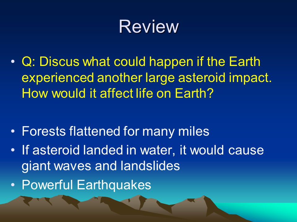 Review Q: Discus what could happen if the Earth experienced another large asteroid impact.