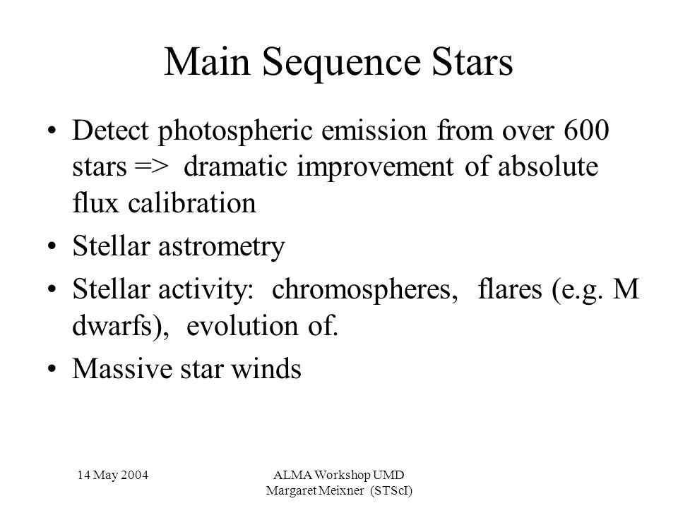 14 May 2004ALMA Workshop UMD Margaret Meixner (STScI) Main Sequence Stars Detect photospheric emission from over 600 stars => dramatic improvement of