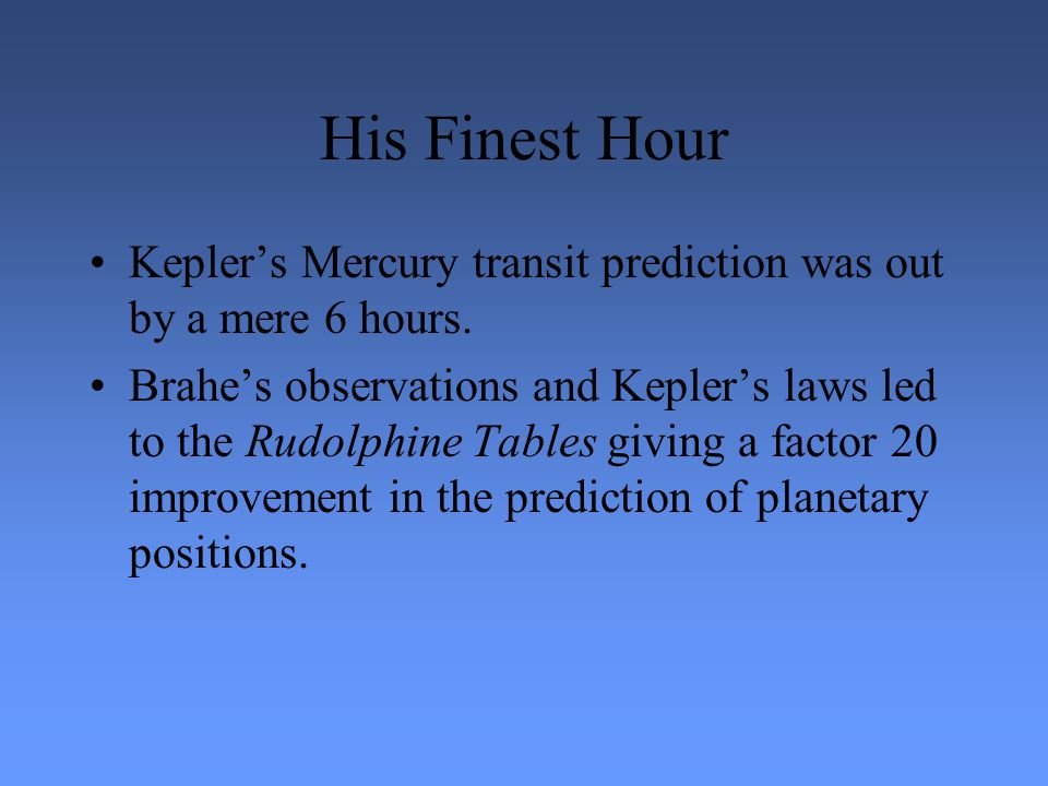 His Finest Hour Kepler's Mercury transit prediction was out by a mere 6 hours.
