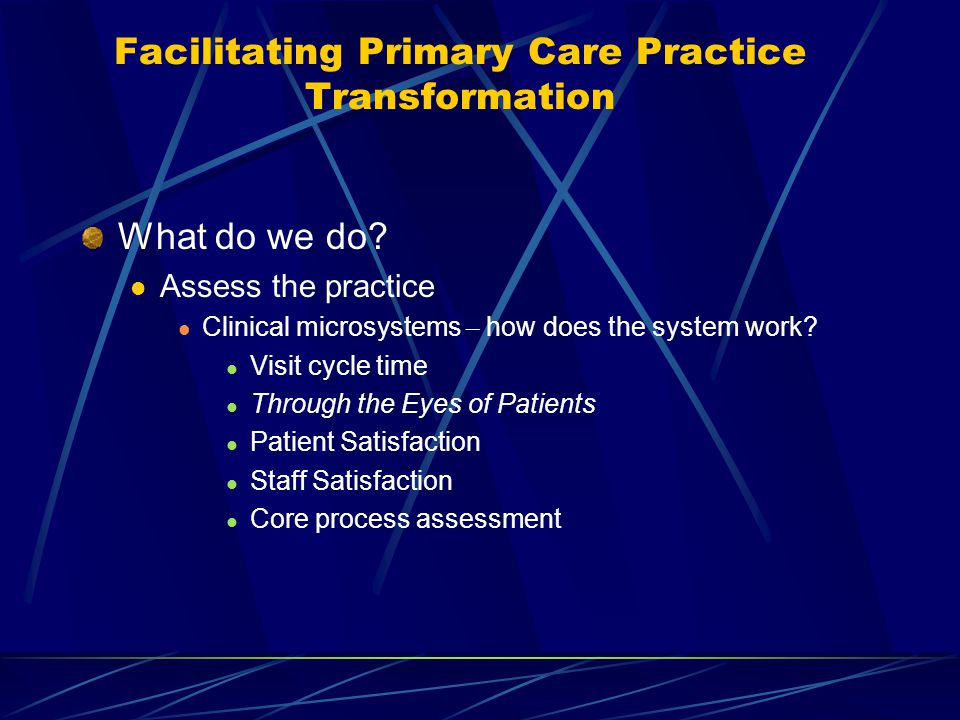 Facilitating Primary Care Practice Transformation What do we do.