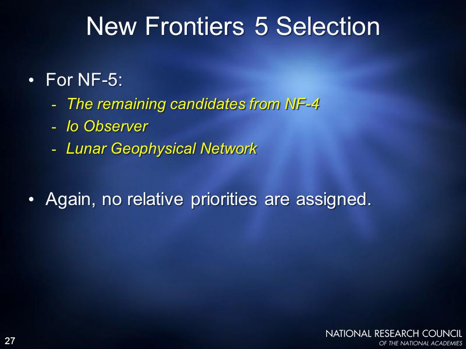 27 For NF-5: - The remaining candidates from NF-4 - Io Observer - Lunar Geophysical Network Again, no relative priorities are assigned. For NF-5: - Th