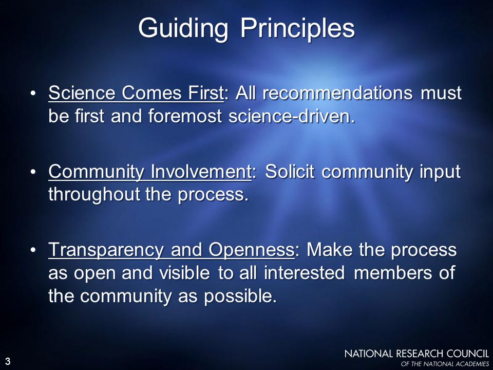 3 Science Comes First: All recommendations must be first and foremost science-driven. Community Involvement: Solicit community input throughout the pr