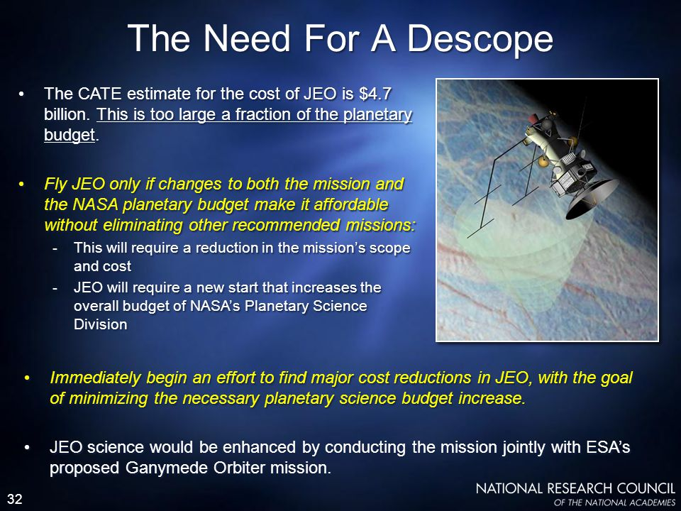 32 The Need For A Descope The CATE estimate for the cost of JEO is $4.7 billion. This is too large a fraction of the planetary budget. Fly JEO only if
