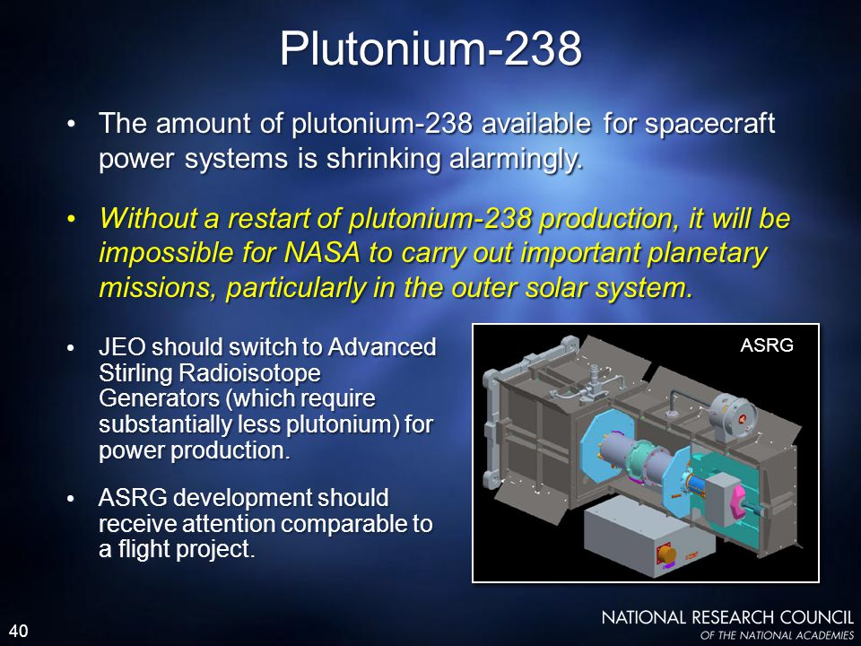 40 Plutonium-238 JEO should switch to Advanced Stirling Radioisotope Generators (which require substantially less plutonium) for power production.