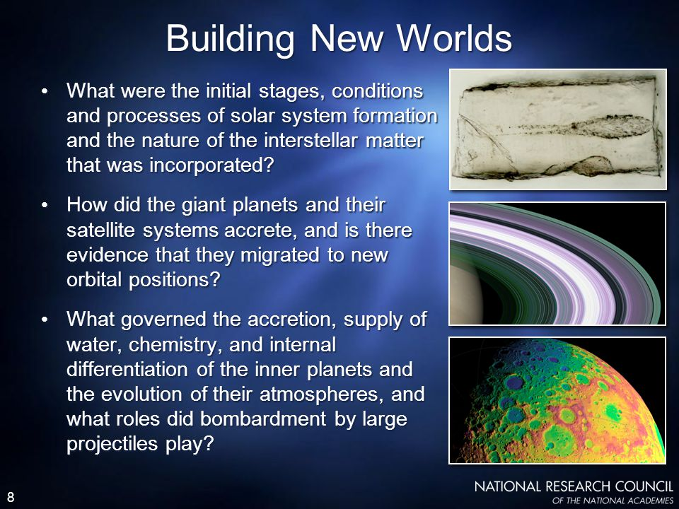 8 Building New Worlds What were the initial stages, conditions and processes of solar system formation and the nature of the interstellar matter that was incorporated.