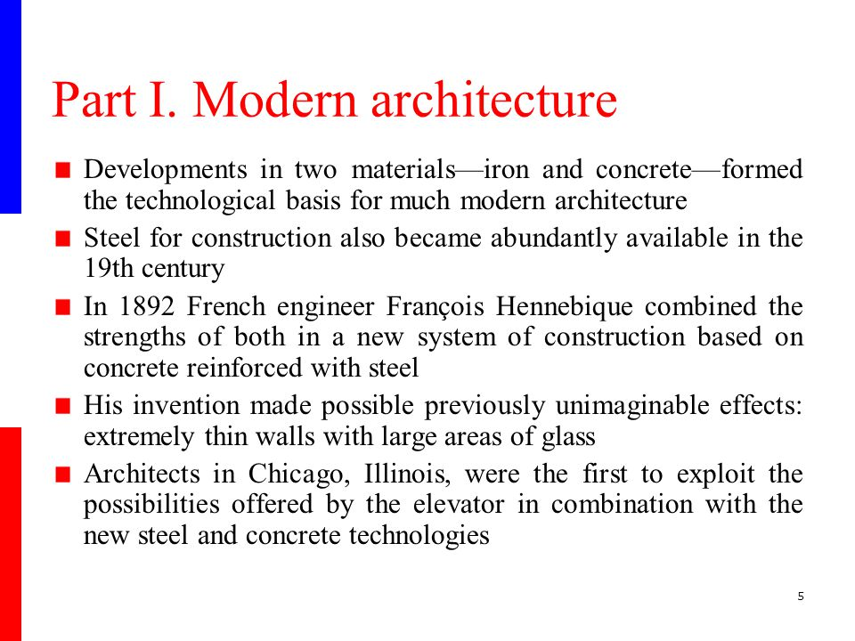 5 Part I. Modern architecture Developments in two materials—iron and concrete—formed the technological basis for much modern architecture Steel for co