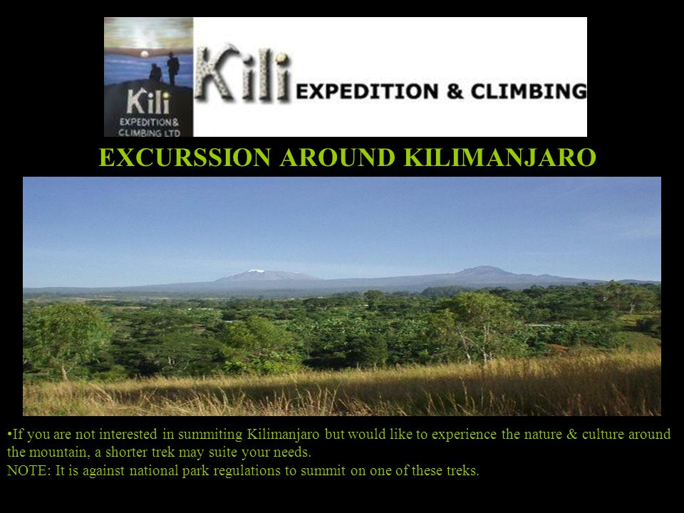 EXCURSSION AROUND KILIMANJARO If you are not interested in summiting Kilimanjaro but would like to experience the nature & culture around the mountain
