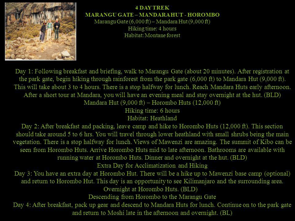 4 DAY TREK MARANGU GATE – MANDARA HUT - HOROMBO Marangu Gate (6,000 ft) – Mandara Hut (9,000 ft) Hiking time: 4 hours Habitat: Montane forest Day 1: Following breakfast and briefing, walk to Marangu Gate (about 20 minutes).