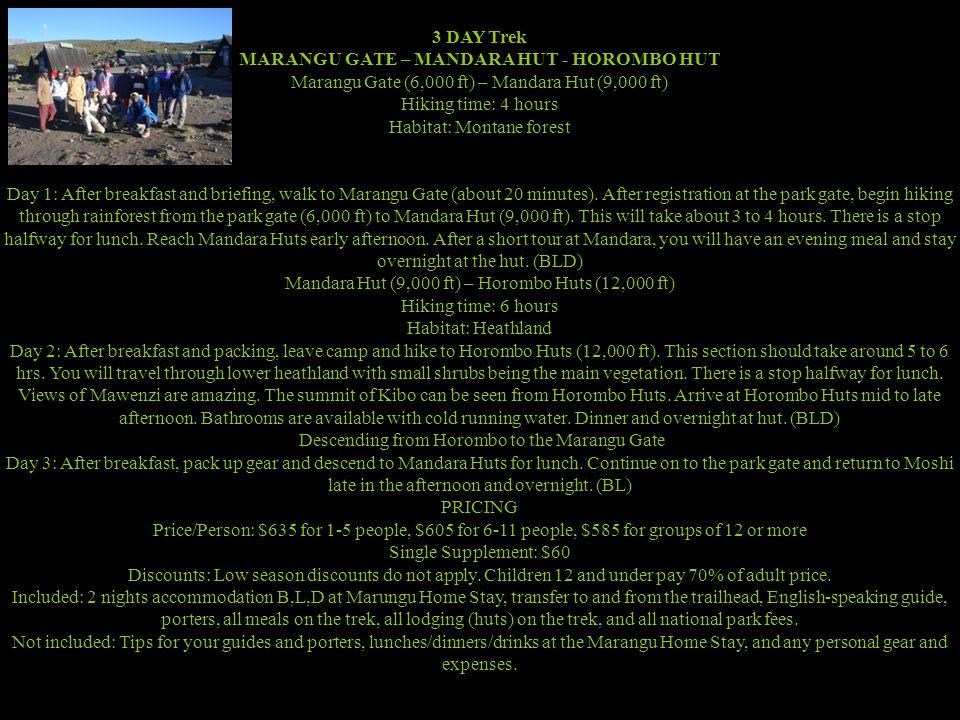 3 DAY Trek MARANGU GATE – MANDARA HUT - HOROMBO HUT Marangu Gate (6,000 ft) – Mandara Hut (9,000 ft) Hiking time: 4 hours Habitat: Montane forest Day 1: After breakfast and briefing, walk to Marangu Gate (about 20 minutes).