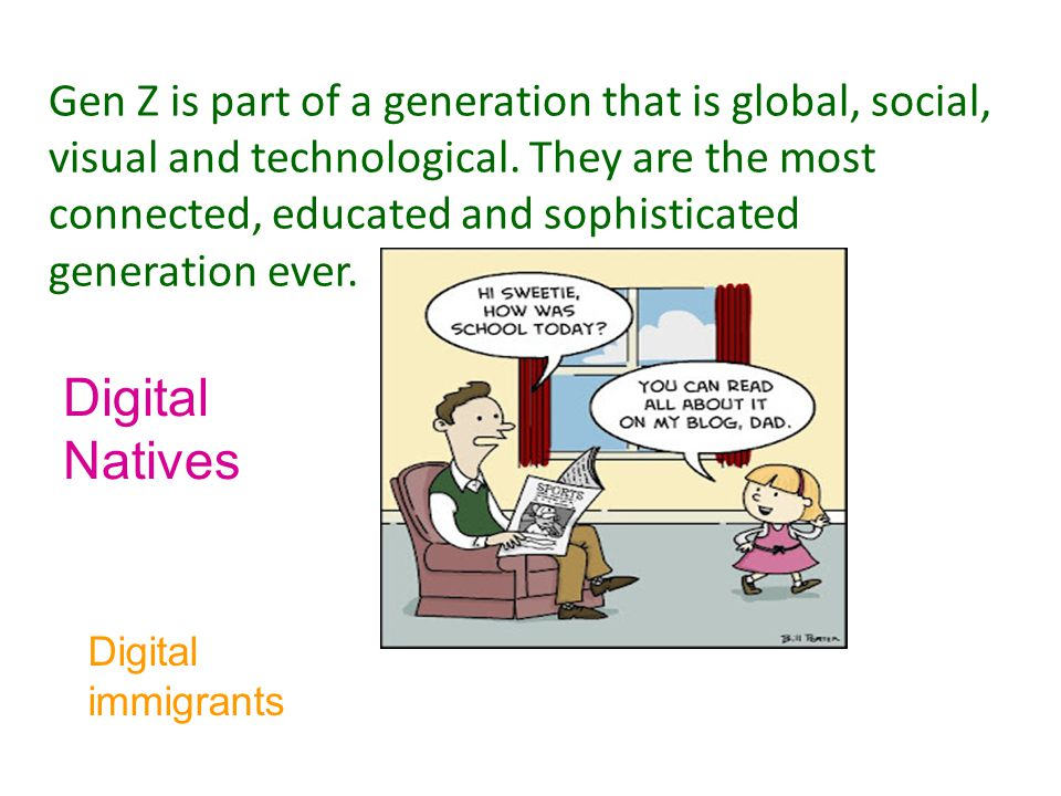 Gen Z is part of a generation that is global, social, visual and technological.