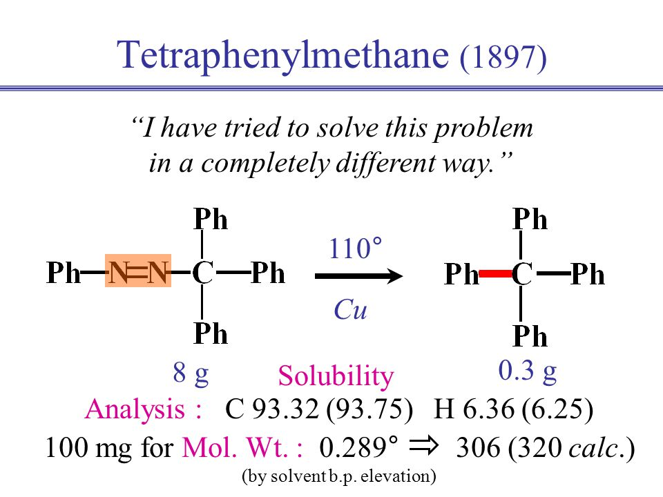 Friedel-Crafts or Ph 2 Mg Tetraphenylmethane (1897) I have tried to solve this problem in a completely different way. .