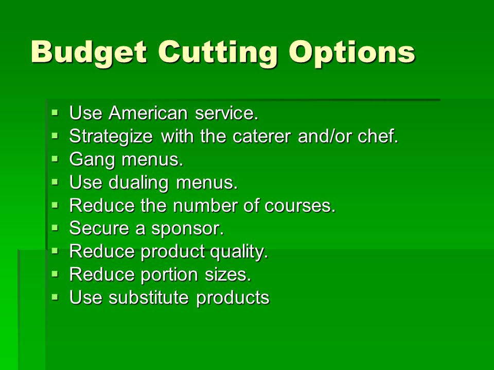 Budget Cutting Options  Use American service.  Strategize with the caterer and/or chef.