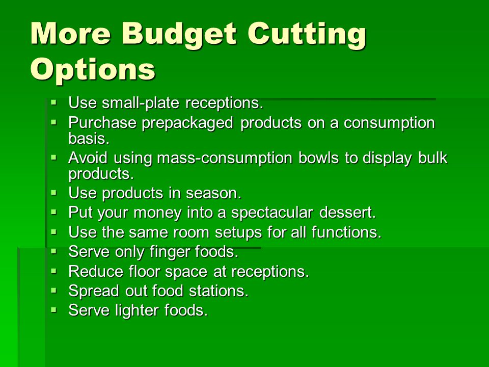 More Budget Cutting Options  Use small-plate receptions.