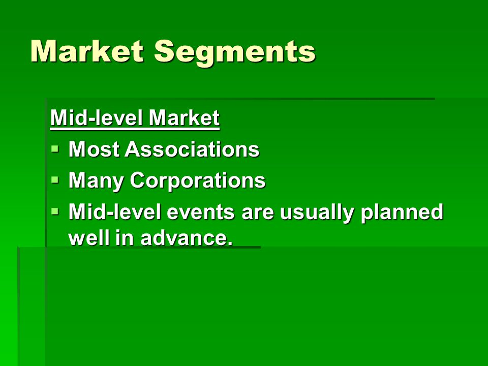 Market Segments Mid-level Market  Most Associations  Many Corporations  Mid-level events are usually planned well in advance.