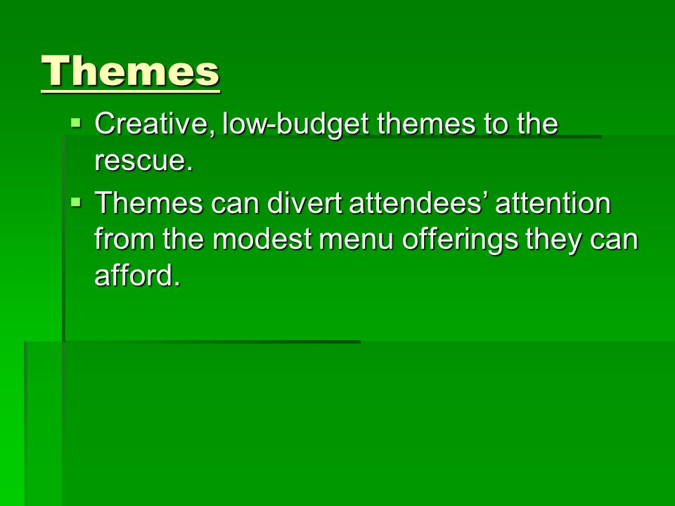 Themes  Creative, low-budget themes to the rescue.