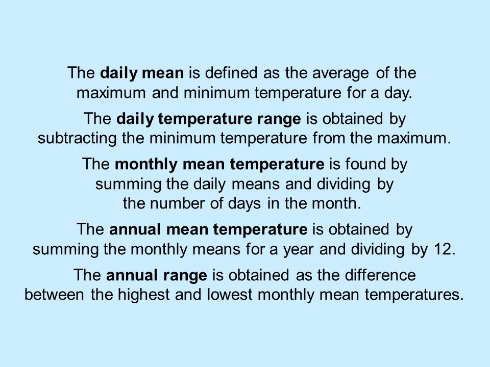 The daily mean is defined as the average of the maximum and minimum temperature for a day.