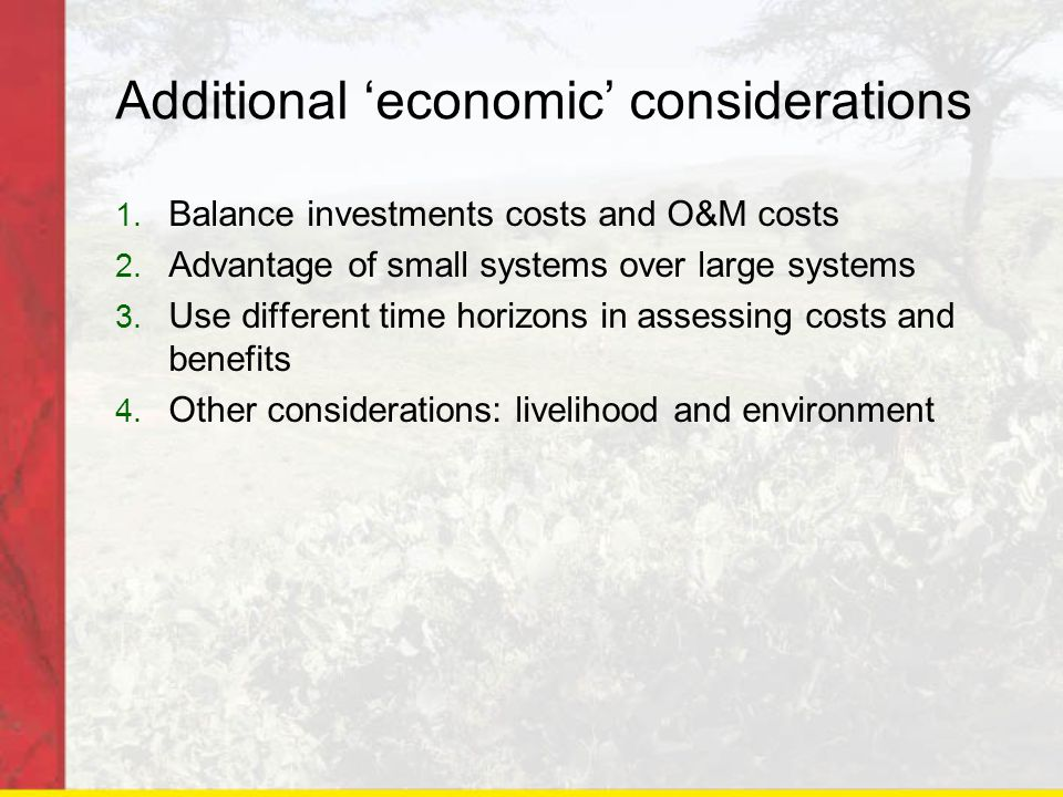 Additional 'economic' considerations 1. Balance investments costs and O&M costs 2.