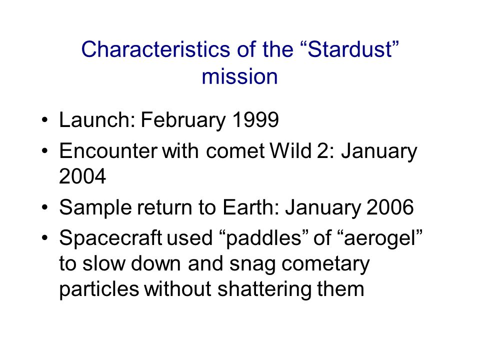 "Characteristics of the ""Stardust"" mission Launch: February 1999 Encounter with comet Wild 2: January 2004 Sample return to Earth: January 2006 Spacecr"