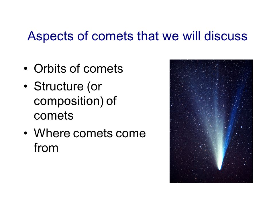 Orbits of comets… comets travel on highly eccentric elliptical orbits There is a great difference between perihelion and aphelion.