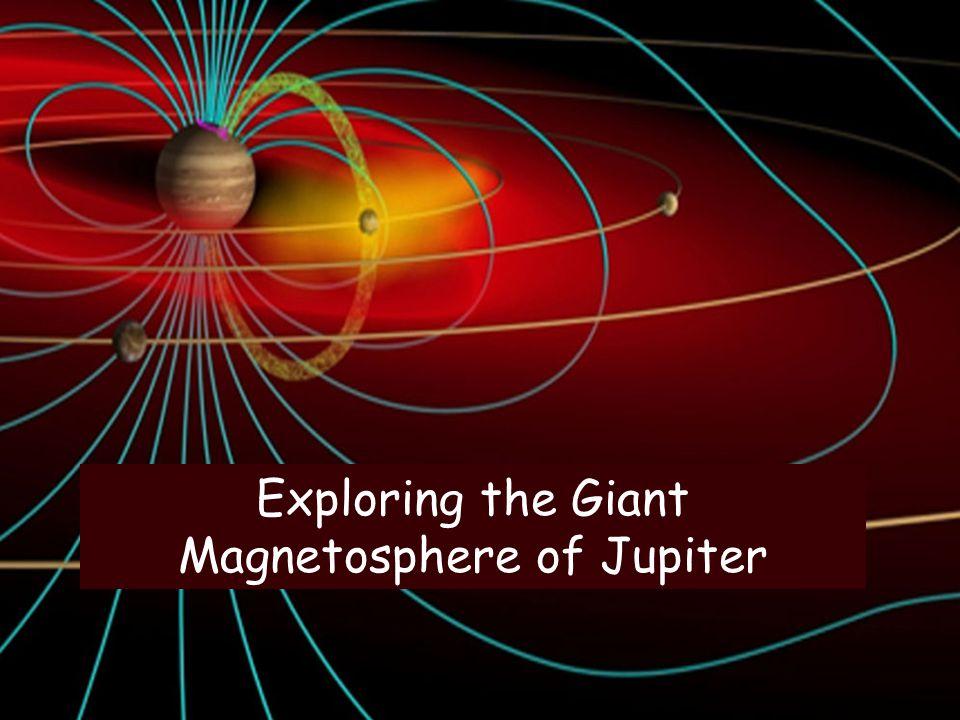 Fran Bagenal University of Colorado Exploring the Giant Magnetosphere of Jupiter