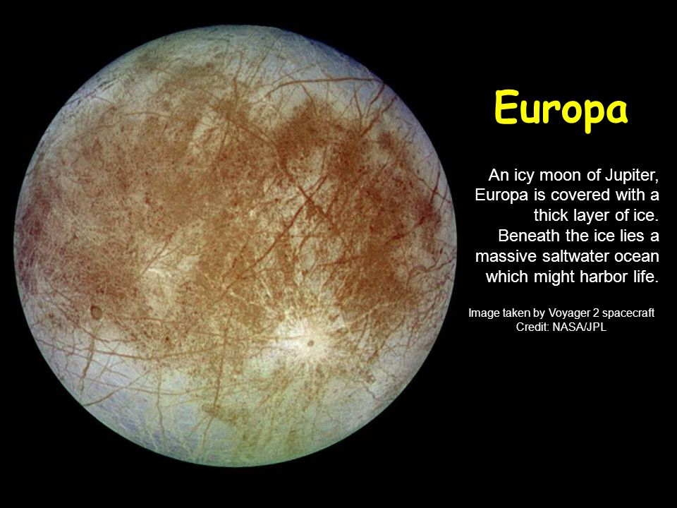 Europa An icy moon of Jupiter, Europa is covered with a thick layer of ice.