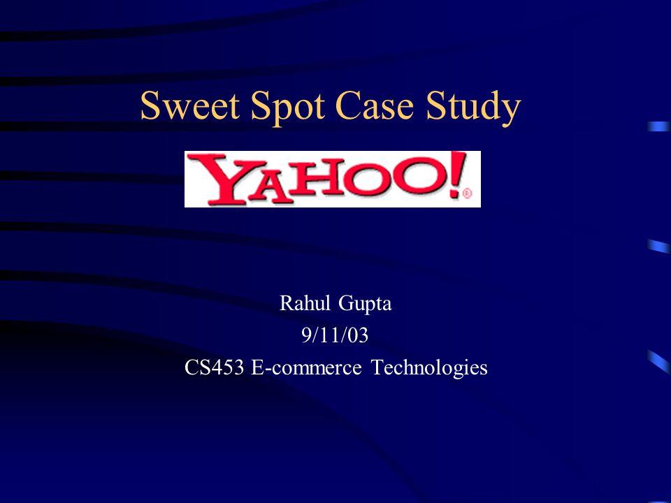 Sweet Spot Case Study Rahul Gupta 9/11/03 CS453 E-commerce Technologies