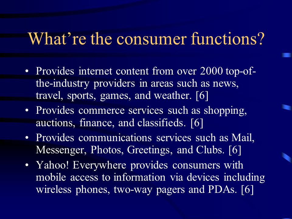 What're the consumer functions? Provides internet content from over 2000 top-of- the-industry providers in areas such as news, travel, sports, games,