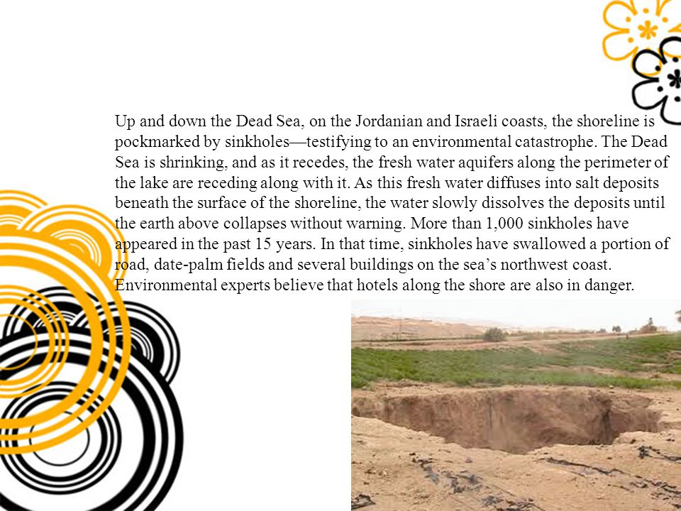 Up and down the Dead Sea, on the Jordanian and Israeli coasts, the shoreline is pockmarked by sinkholes—testifying to an environmental catastrophe. Th