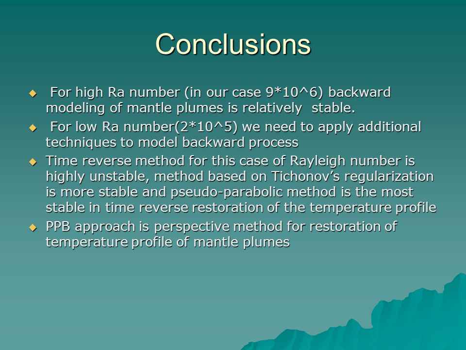Conclusions  For high Ra number (in our case 9*10^6) backward modeling of mantle plumes is relatively stable.