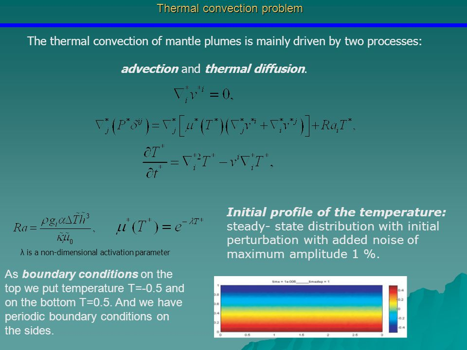 Thermal convection problem λ is a non-dimensional activation parameter The thermal convection of mantle plumes is mainly driven by two processes: advection and thermal diffusion.