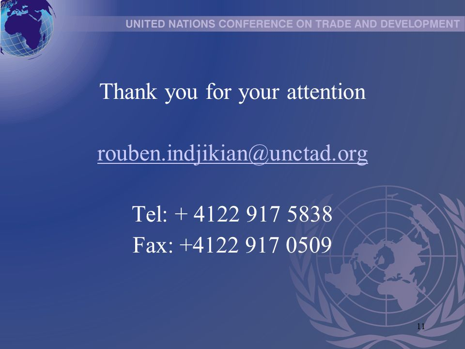 11 Thank you for your attention rouben.indjikian@unctad.org Tel: + 4122 917 5838 Fax: +4122 917 0509