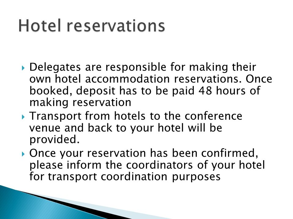  Delegates are responsible for making their own hotel accommodation reservations. Once booked, deposit has to be paid 48 hours of making reservation