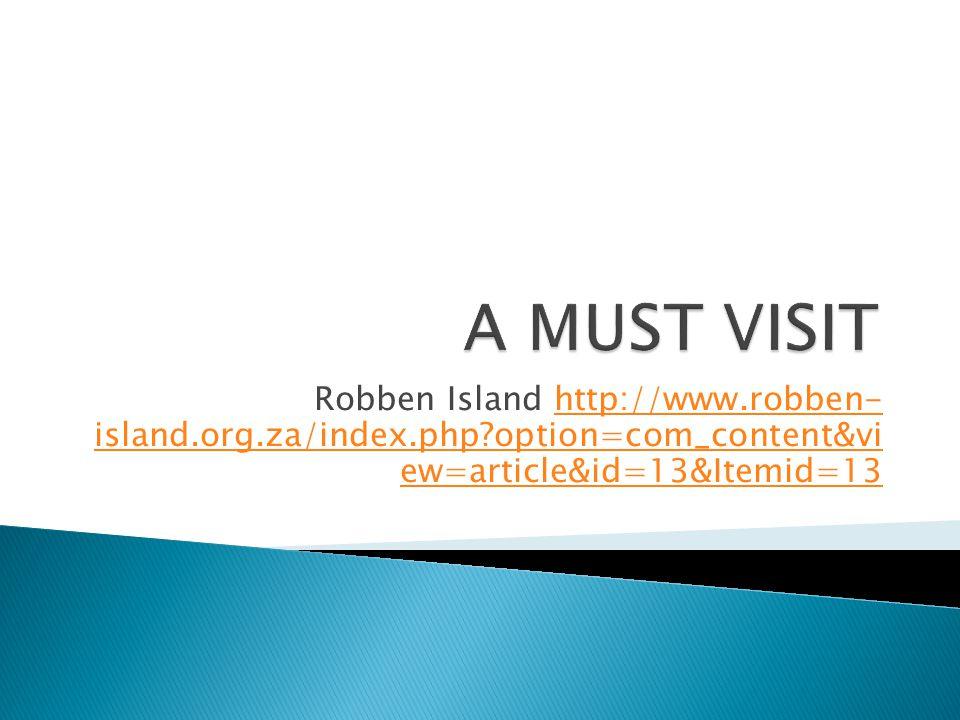 Robben Island http://www.robben- island.org.za/index.php option=com_content&vi ew=article&id=13&Itemid=13http://www.robben- island.org.za/index.php option=com_content&vi ew=article&id=13&Itemid=13