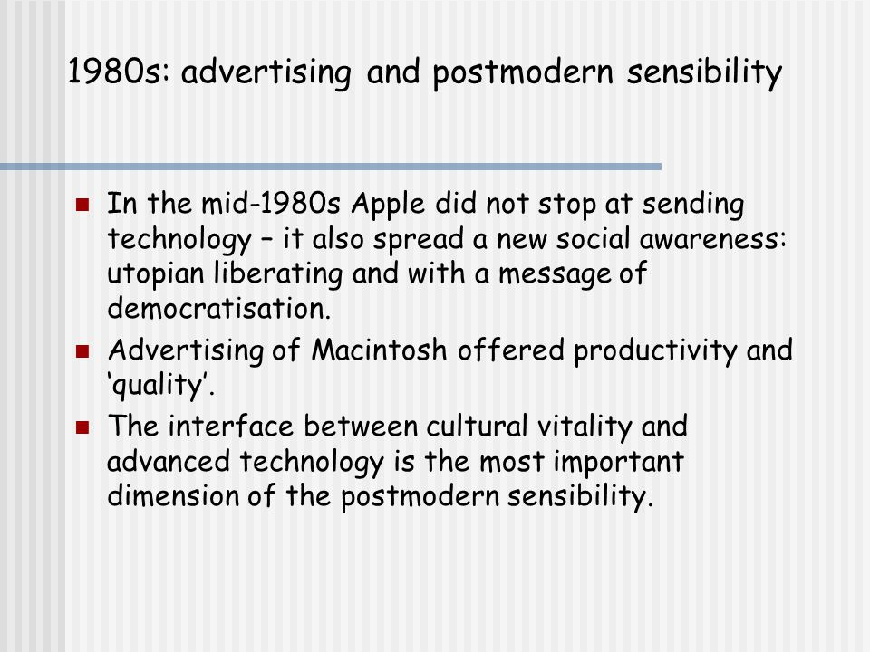 1980s: advertising and postmodern sensibility In the mid-1980s Apple did not stop at sending technology – it also spread a new social awareness: utopian liberating and with a message of democratisation.