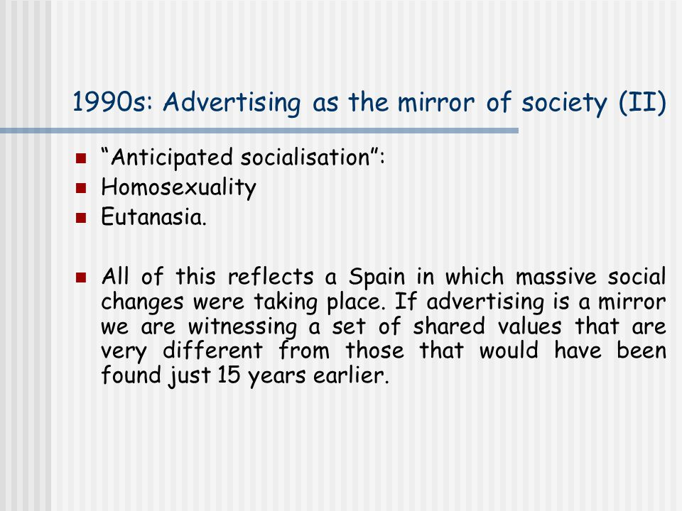 1990s: Advertising as the mirror of society (II) Anticipated socialisation : Homosexuality Eutanasia.