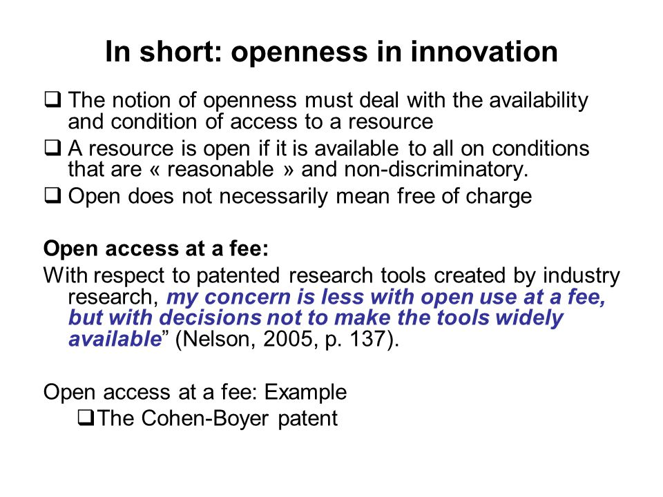 In short: openness in innovation  The notion of openness must deal with the availability and condition of access to a resource  A resource is open if it is available to all on conditions that are « reasonable » and non-discriminatory.