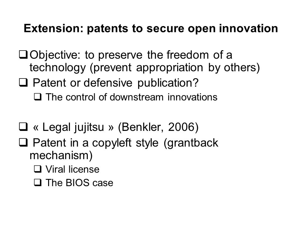 Extension: patents to secure open innovation  Objective: to preserve the freedom of a technology (prevent appropriation by others)  Patent or defensive publication.