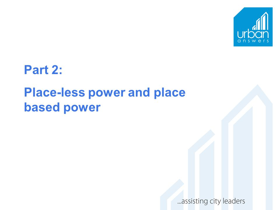 Place-less power in a global era Globalisation has resulted in a spectacular growth in place-less power in the last thirty years… Place-less decision makers disregard the consequences of their decisions for particular places.