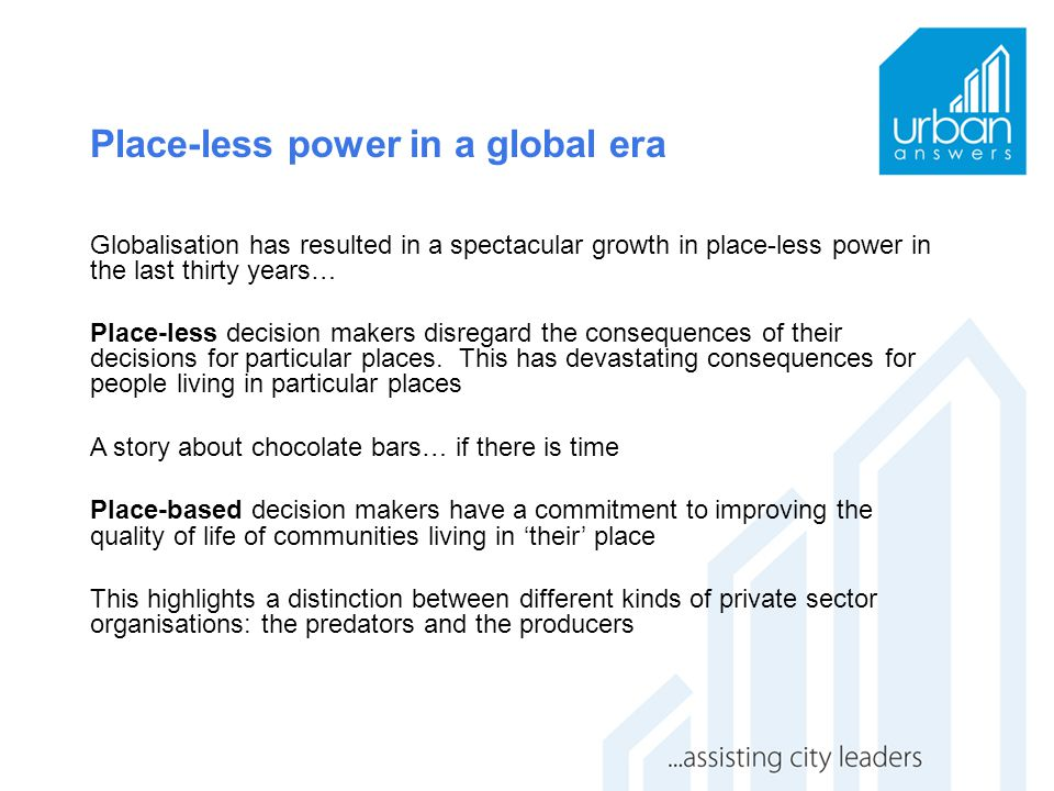 Place-less power in a global era Globalisation has resulted in a spectacular growth in place-less power in the last thirty years… Place-less decision