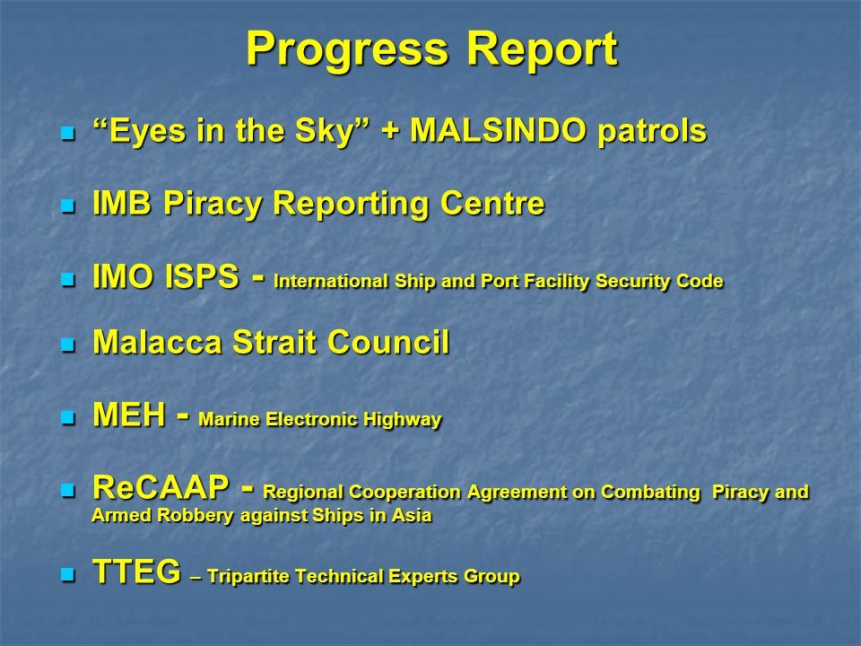 "Progress Report ""Eyes in the Sky"" + MALSINDO patrols ""Eyes in the Sky"" + MALSINDO patrols IMB Piracy Reporting Centre IMB Piracy Reporting Centre IMO"
