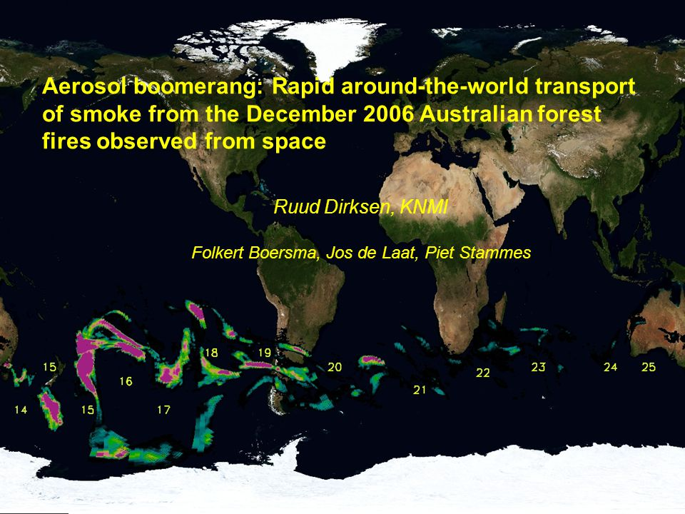 ISTP 2009 - 22 Oktober 2008 1 Aerosol boomerang: Rapid around-the-world transport of smoke from the December 2006 Australian forest fires observed from space Ruud Dirksen, KNMI Folkert Boersma, Jos de Laat, Piet Stammes