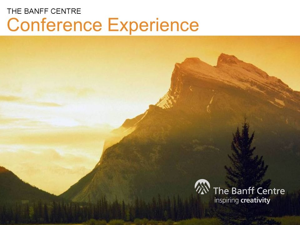 Conference Experience THE BANFF CENTRE