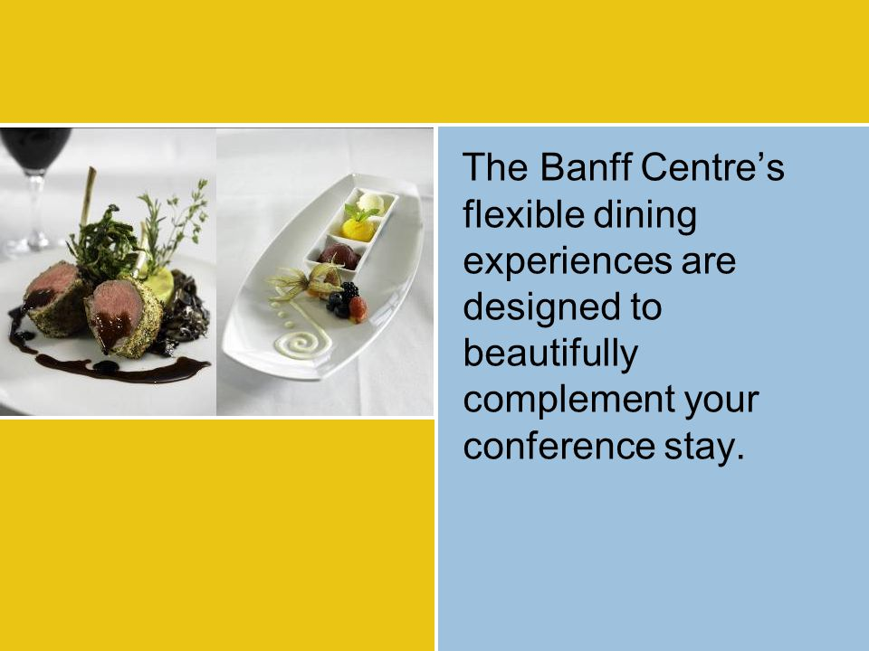 The Banff Centre's flexible dining experiences are designed to beautifully complement your conference stay.