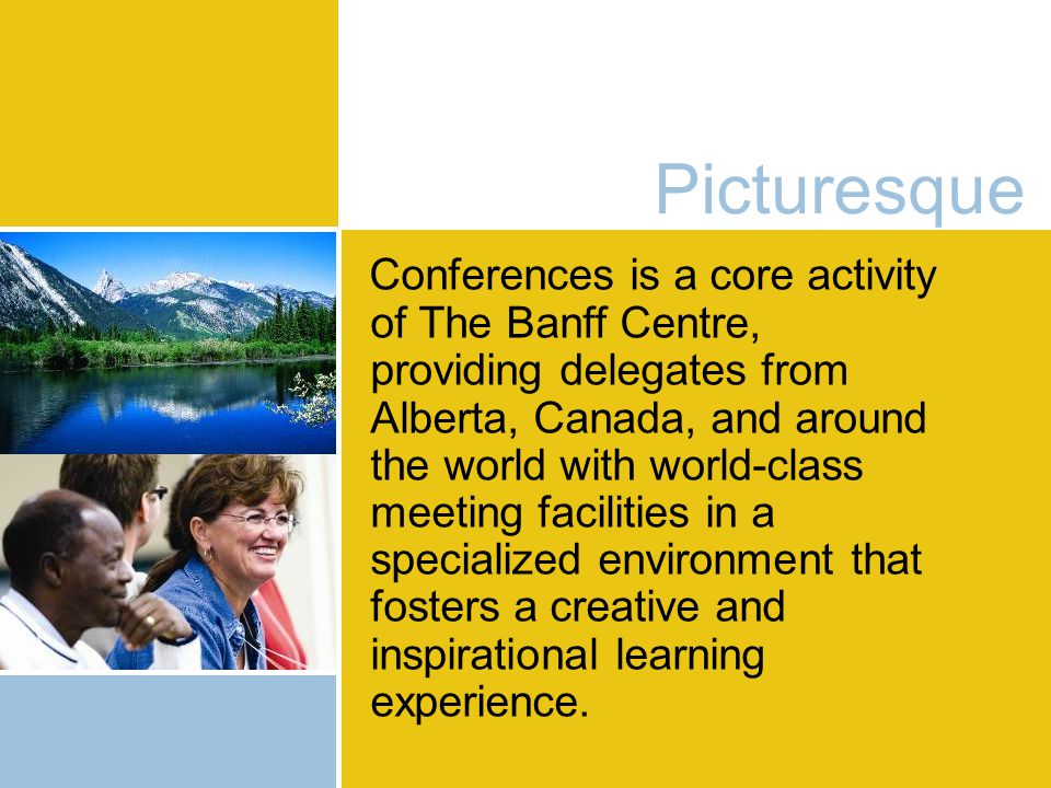Picturesque Conferences is a core activity of The Banff Centre, providing delegates from Alberta, Canada, and around the world with world-class meeting facilities in a specialized environment that fosters a creative and inspirational learning experience.