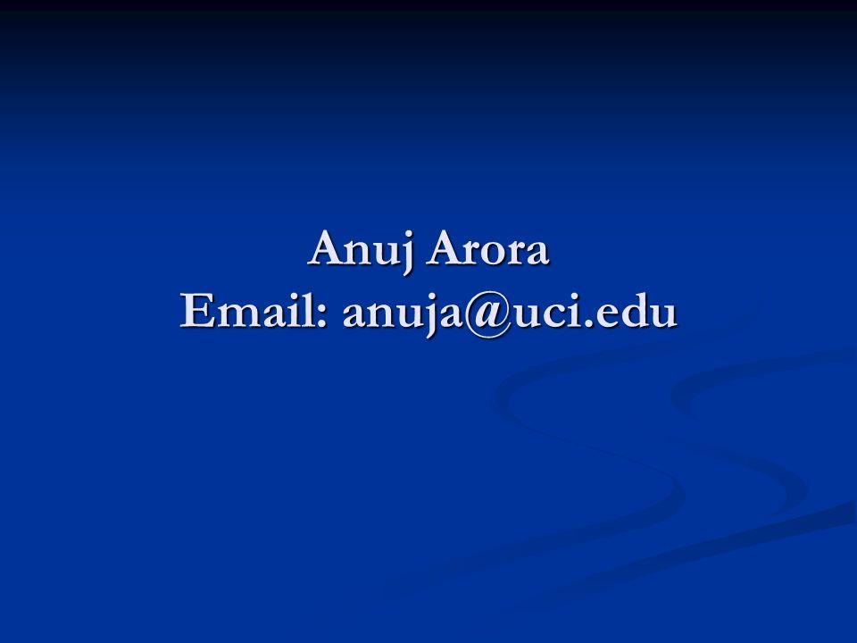 Anuj Arora Email: anuja@uci.edu