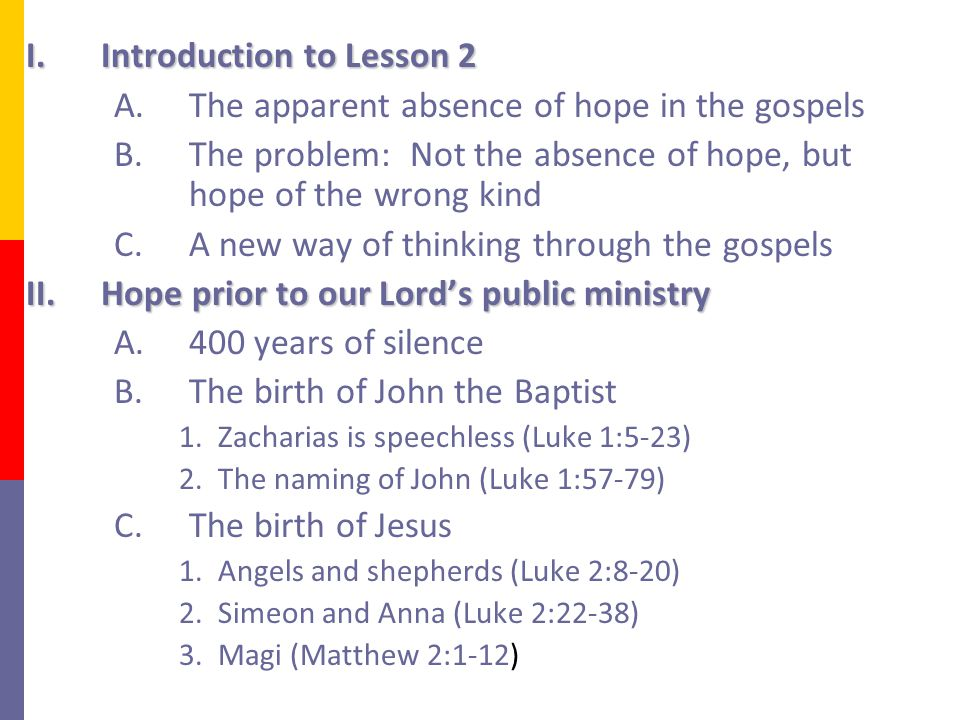 I.Introduction to Lesson 2 A.The apparent absence of hope in the gospels B.The problem: Not the absence of hope, but hope of the wrong kind C.A new wa