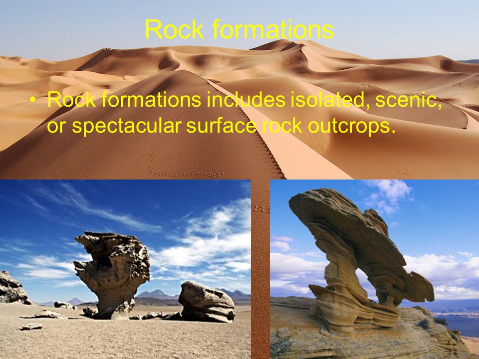 Rock formations Rock formations includes isolated, scenic, or spectacular surface rock outcrops.