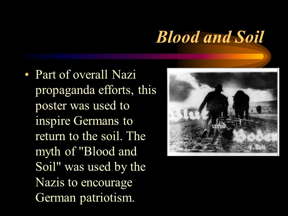 Blood and Soil Part of overall Nazi propaganda efforts, this poster was used to inspire Germans to return to the soil.