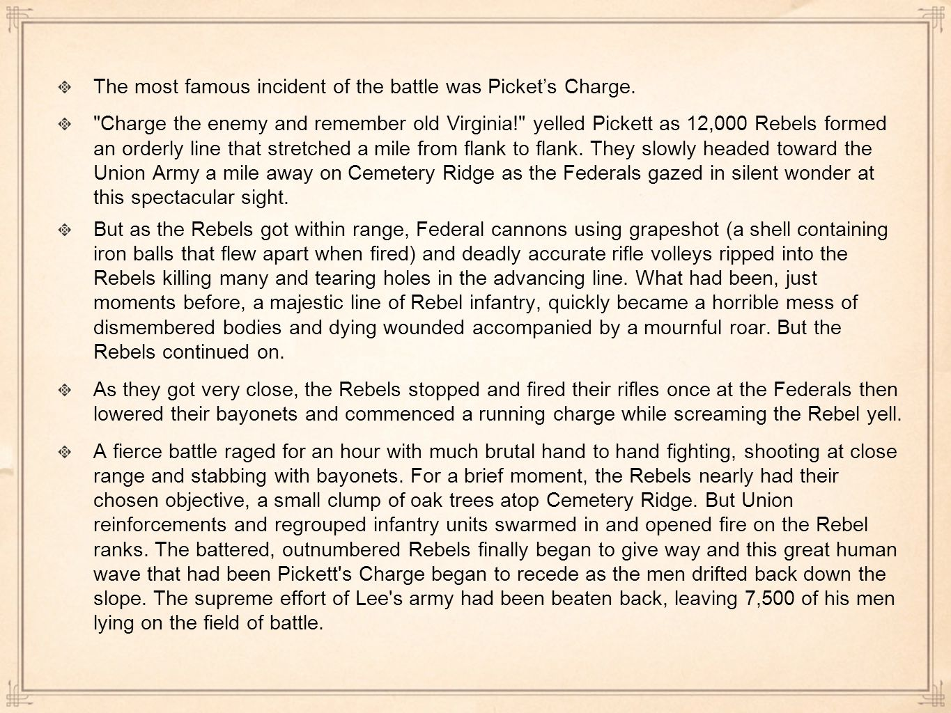 The most famous incident of the battle was Picket's Charge.
