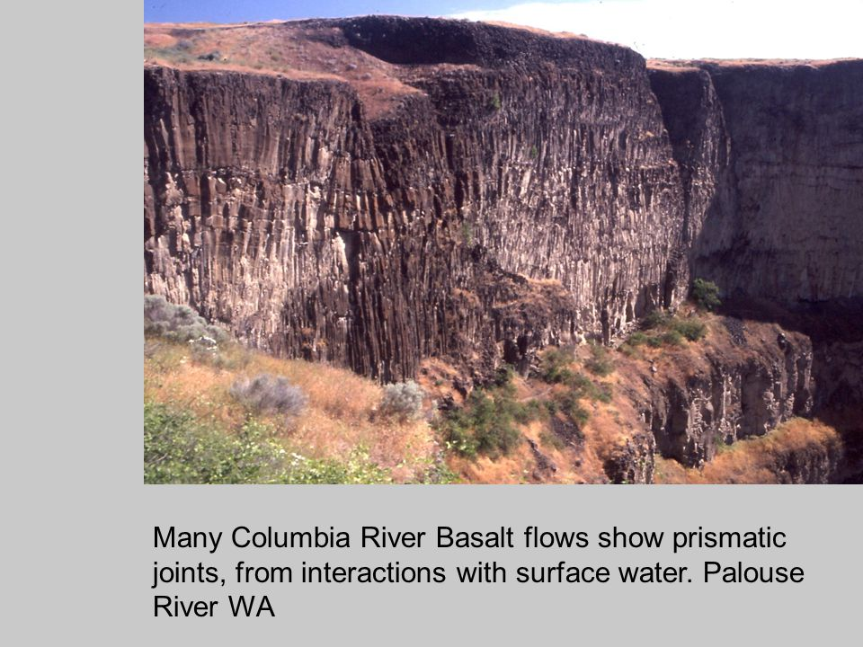 Many Columbia River Basalt flows show prismatic joints, from interactions with surface water.